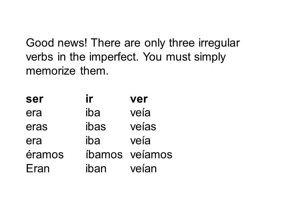 Good news. There are only three irregular verbs in the imperfect
