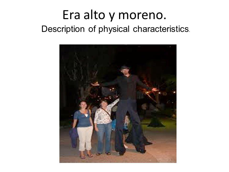 Era alto y moreno. Description of physical characteristics.