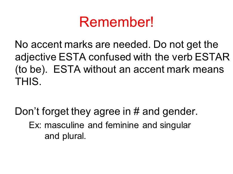 Remember!No accent marks are needed. Do not get the adjective ESTA confused with the verb ESTAR (to be). ESTA without an accent mark means THIS.