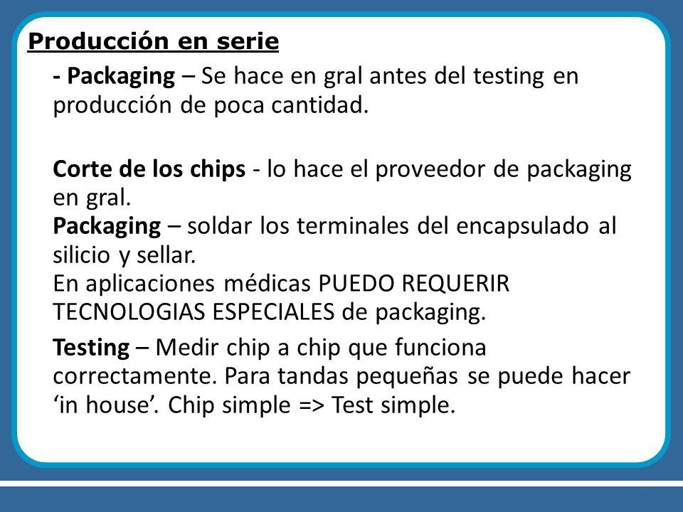 Producción en serie - Packaging – Se hace en gral antes del testing en producción de poca cantidad.