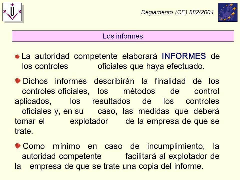 Reglamento (CE) 882/2004 Los informes. La autoridad competente elaborará INFORMES de los controles oficiales que haya efectuado.