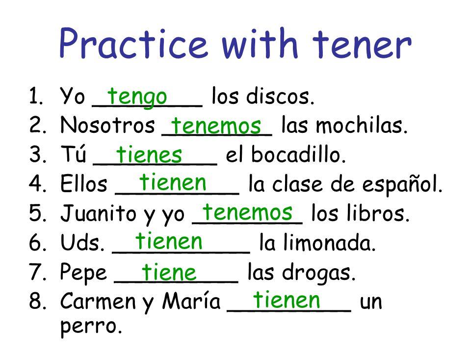 Practice with tener tengo tenemos tienes tienen tenemos tienen tiene