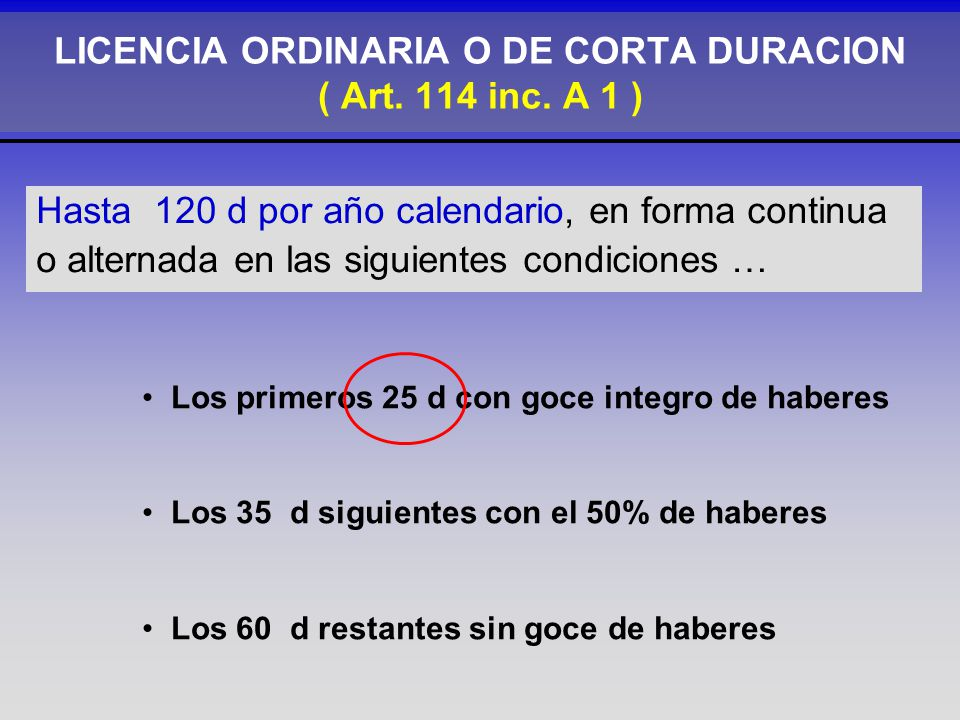 LICENCIA ORDINARIA O DE CORTA DURACION ( Art. 114 inc. A 1 )