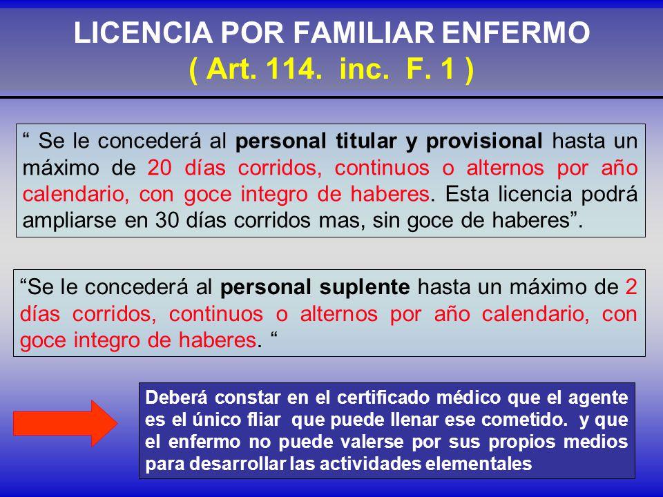 LICENCIA POR FAMILIAR ENFERMO ( Art. 114. inc. F. 1 )