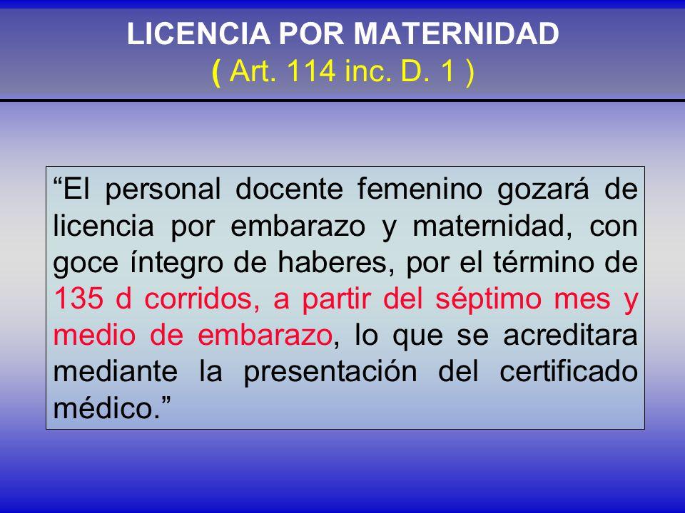 LICENCIA POR MATERNIDAD ( Art. 114 inc. D. 1 )