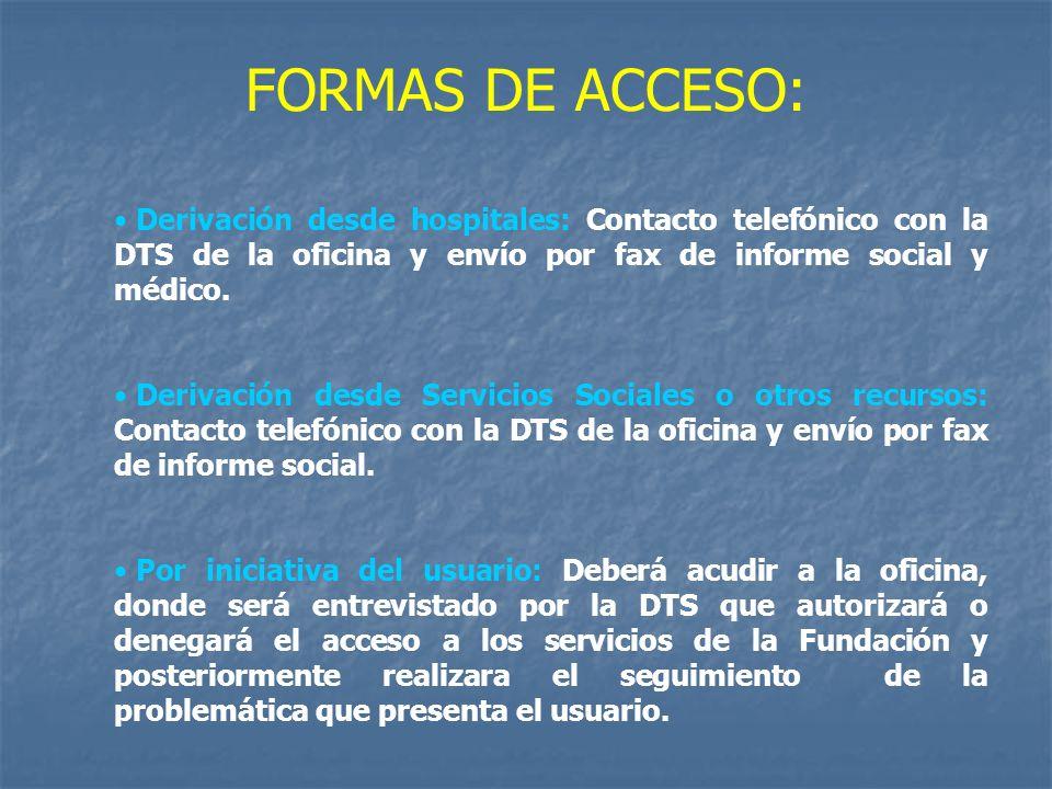 FORMAS DE ACCESO:Derivación desde hospitales: Contacto telefónico con la DTS de la oficina y envío por fax de informe social y médico.