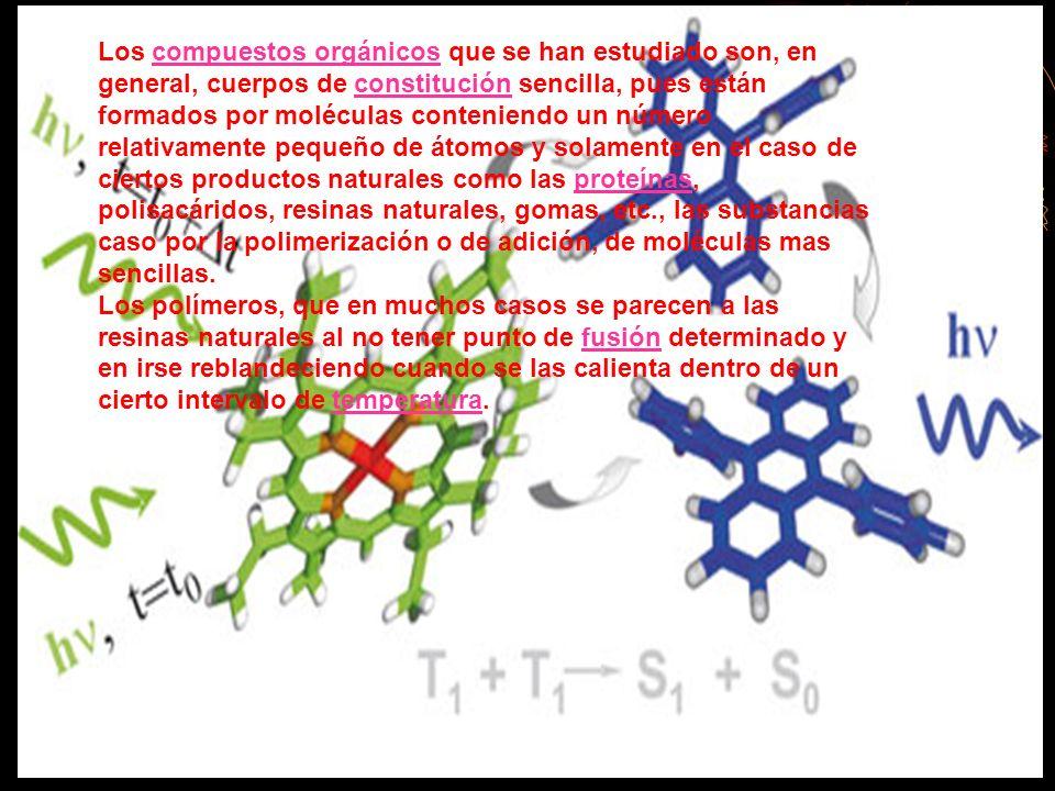 Los compuestos orgánicos que se han estudiado son, en general, cuerpos de constitución sencilla, pues están formados por moléculas conteniendo un número relativamente pequeño de átomos y solamente en el caso de ciertos productos naturales como las proteínas, polisacáridos, resinas naturales, gomas, etc., las substancias caso por la polimerización o de adición, de moléculas mas sencillas.