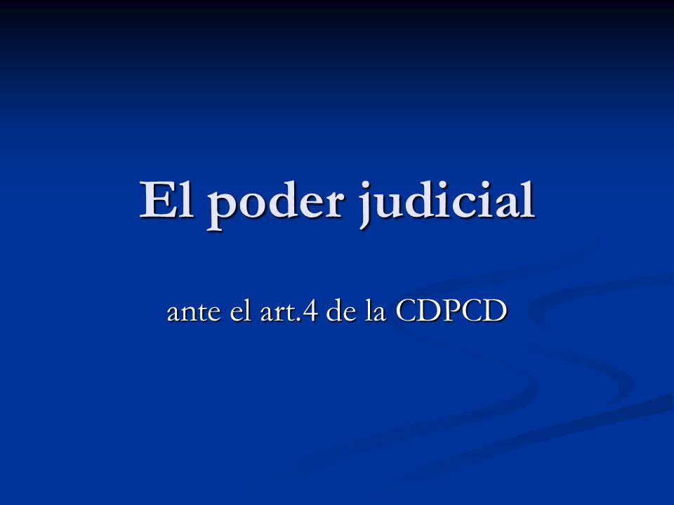 El poder judicial ante el art.4 de la CDPCD