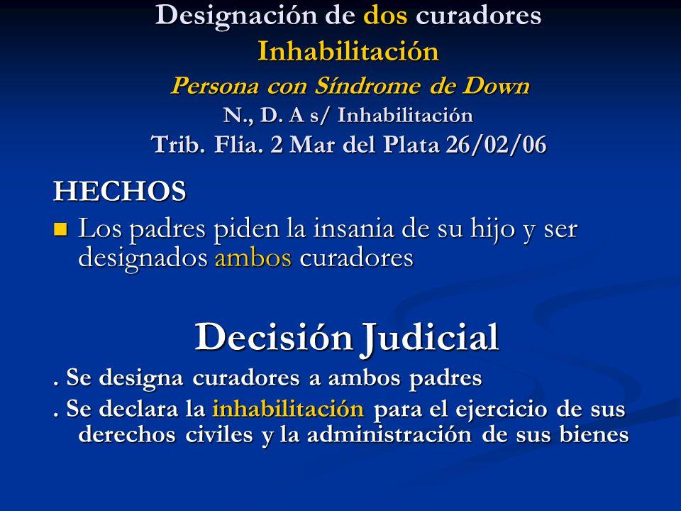 Designación de dos curadores Inhabilitación Persona con Síndrome de Down N., D. A s/ Inhabilitación Trib. Flia. 2 Mar del Plata 26/02/06