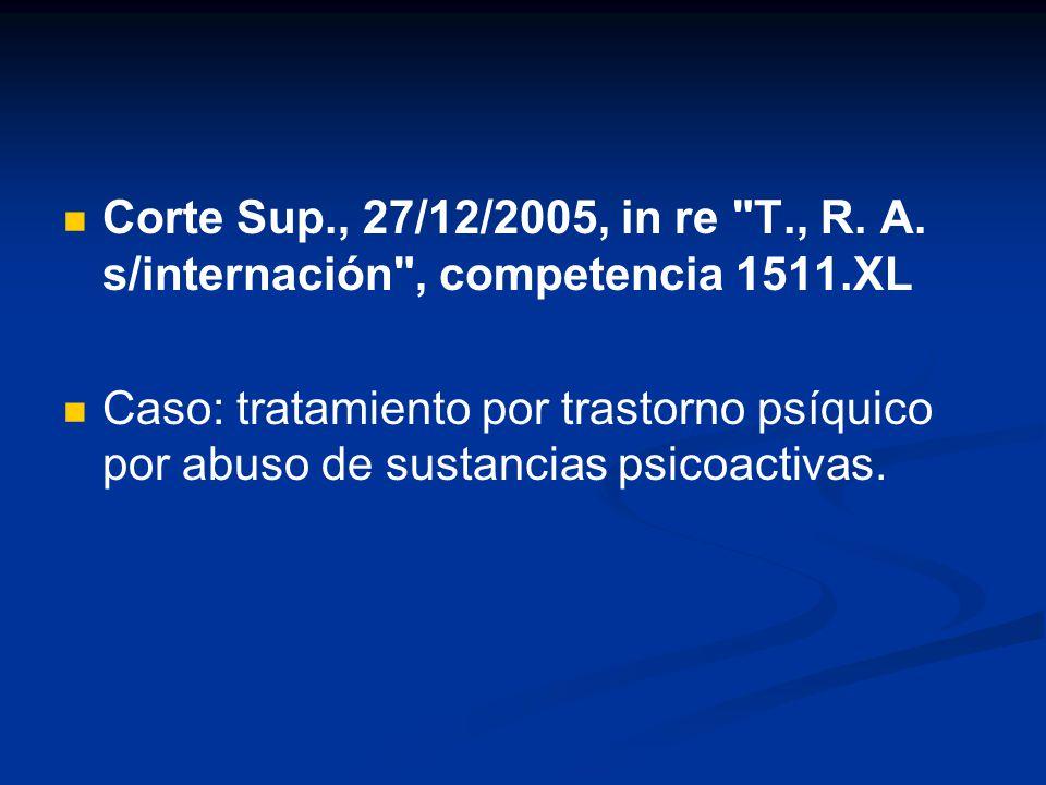 Corte Sup., 27/12/2005, in re T., R. A. s/internación , competencia 1511.XL