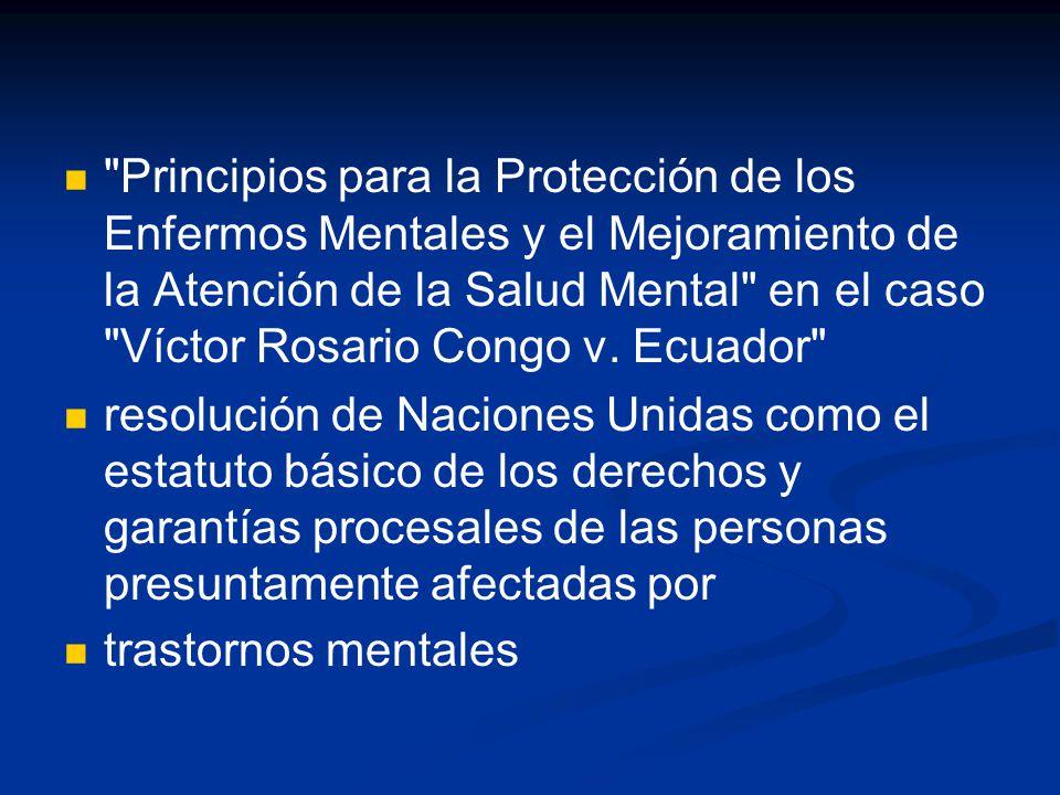 Principios para la Protección de los Enfermos Mentales y el Mejoramiento de la Atención de la Salud Mental en el caso Víctor Rosario Congo v. Ecuador