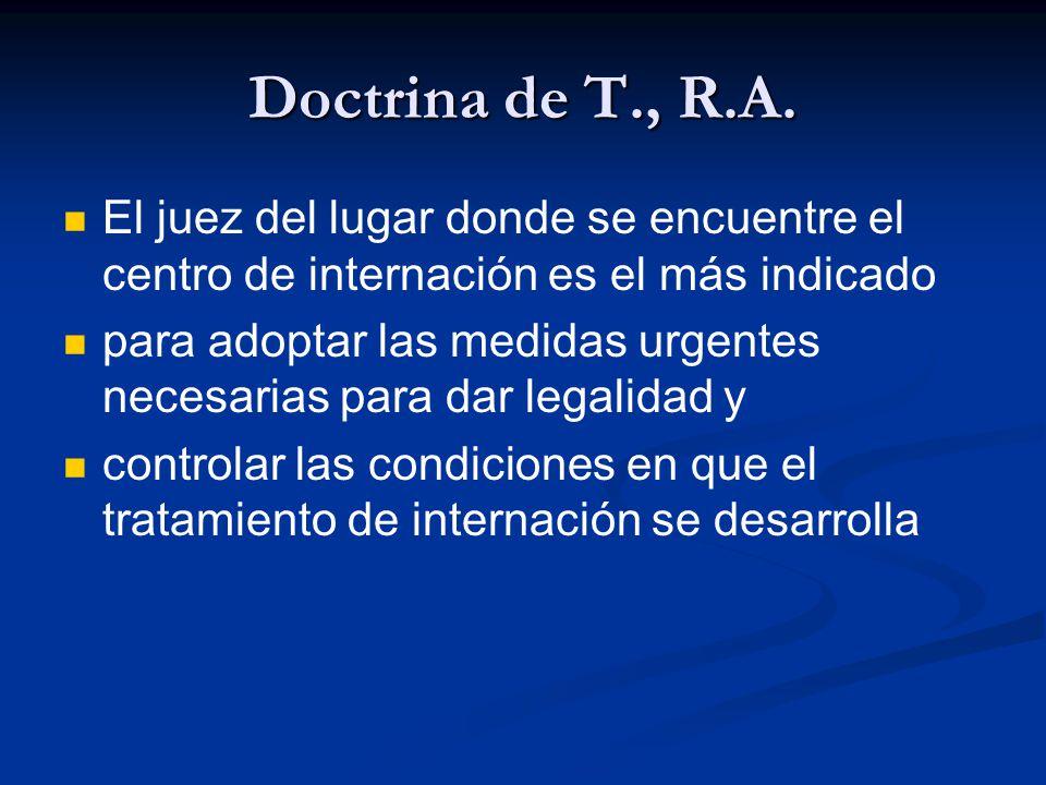 Doctrina de T., R.A. El juez del lugar donde se encuentre el centro de internación es el más indicado.