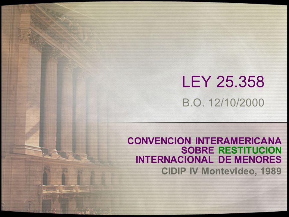 LEY 25.358 B.O. 12/10/2000 CONVENCION INTERAMERICANA SOBRE RESTITUCION INTERNACIONAL DE MENORES.