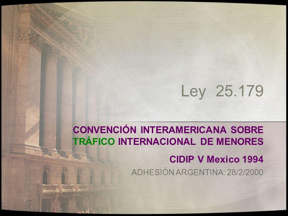 Ley 25.179 CONVENCIÓN INTERAMERICANA SOBRE TRÁFICO INTERNACIONAL DE MENORES. CIDIP V Mexico 1994.