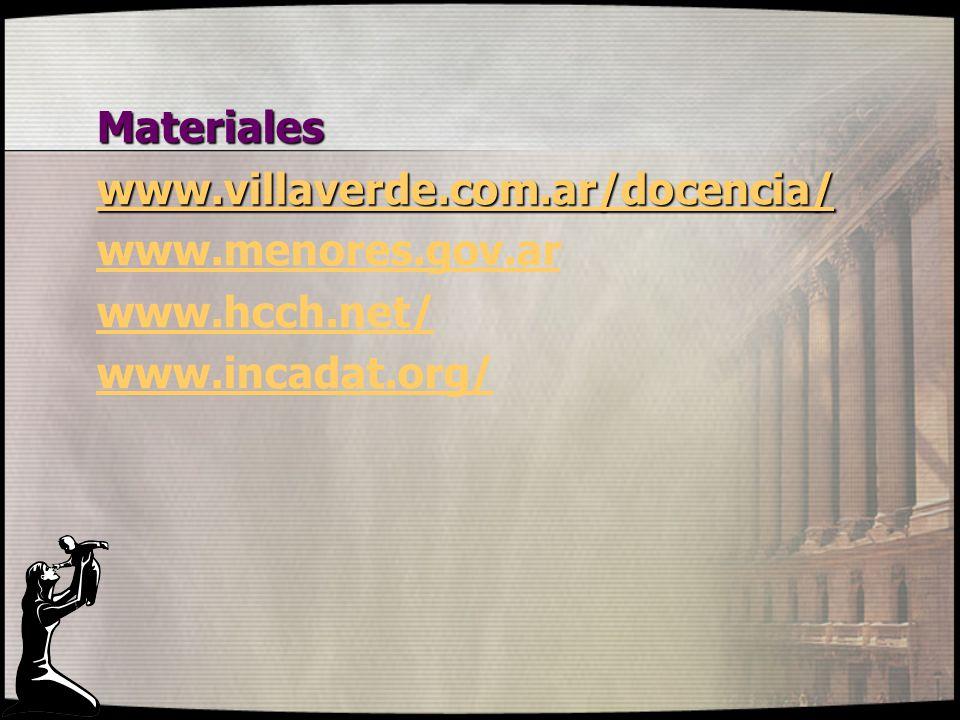 Materiales www.villaverde.com.ar/docencia/ www.menores.gov.ar www.hcch.net/ www.incadat.org/