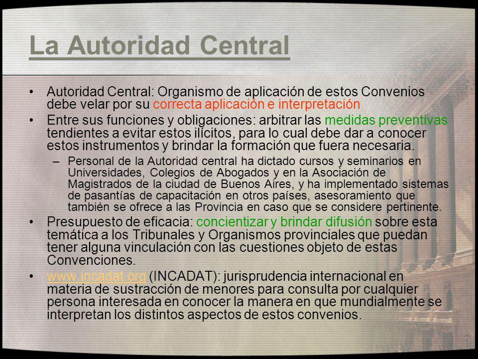 La Autoridad Central Autoridad Central: Organismo de aplicación de estos Convenios debe velar por su correcta aplicación e interpretación.