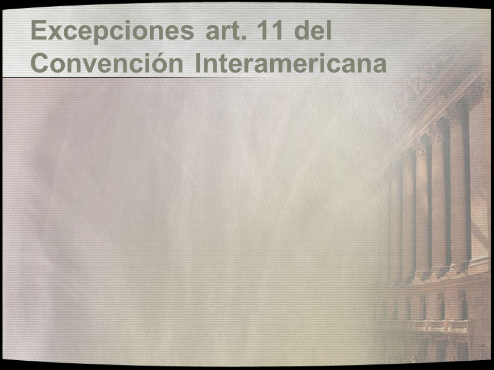 Excepciones art. 11 del Convención Interamericana