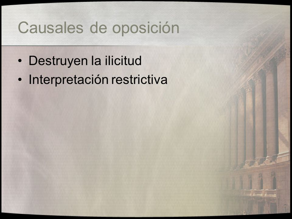 Causales de oposición Destruyen la ilicitud Interpretación restrictiva