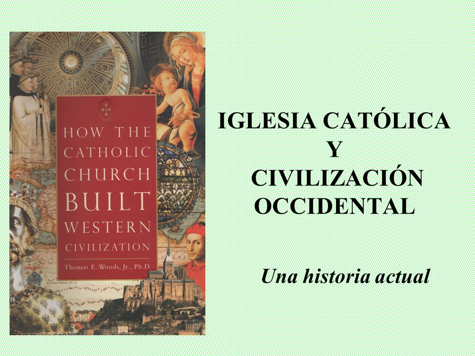 IGLESIA CATÓLICA Y CIVILIZACIÓN OCCIDENTAL