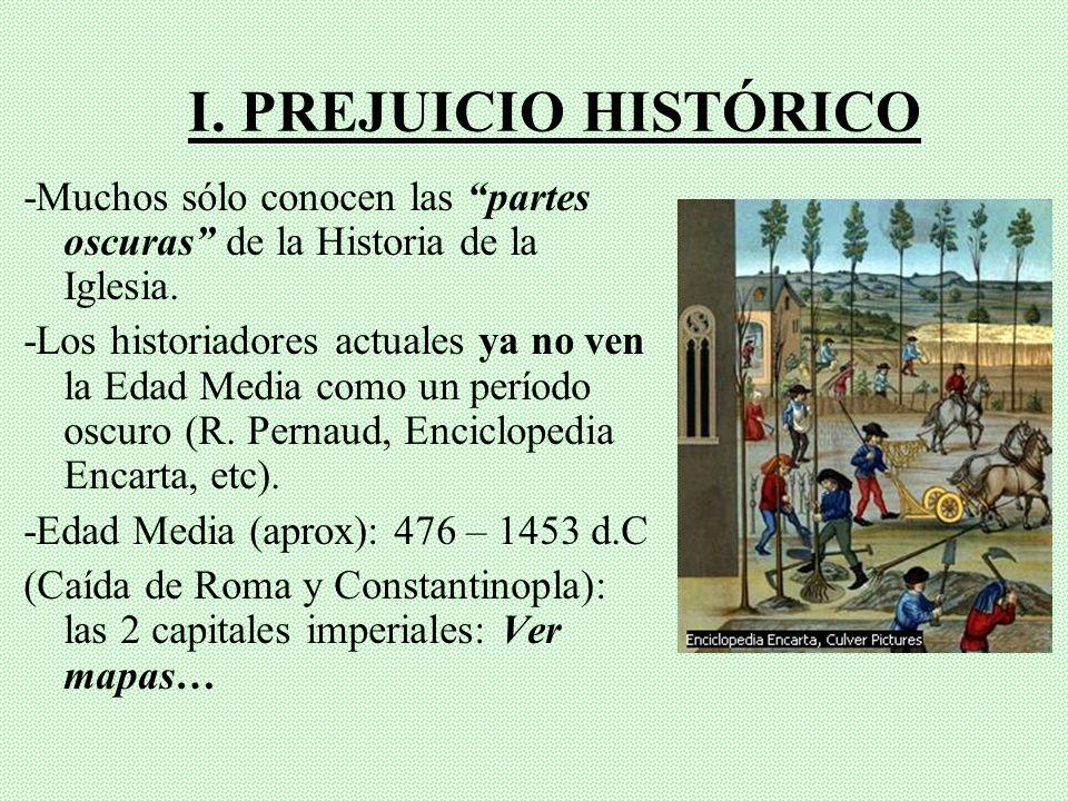 I. PREJUICIO HISTÓRICO -Muchos sólo conocen las partes oscuras de la Historia de la Iglesia.