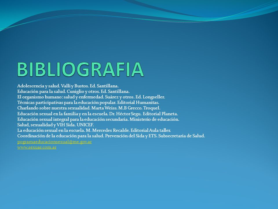 BIBLIOGRAFIA Adolescencia y salud. Valli y Bustos. Ed. Santillana.