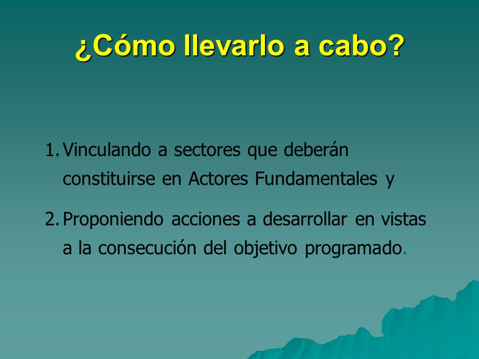 ¿Cómo llevarlo a cabo Vinculando a sectores que deberán constituirse en Actores Fundamentales y.