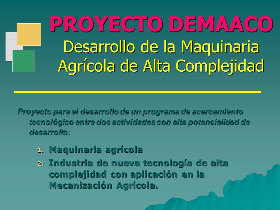 PROYECTO DEMAACO Desarrollo de la Maquinaria Agrícola de Alta Complejidad