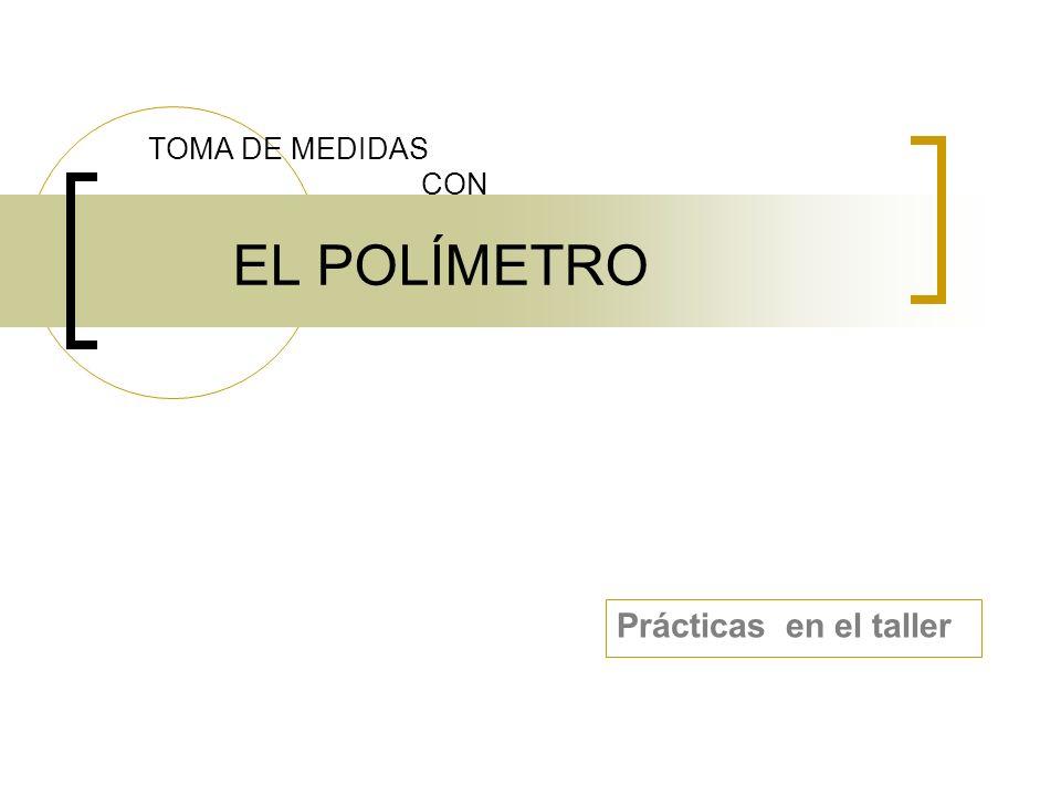 TOMA DE MEDIDAS CON EL POLÍMETRO