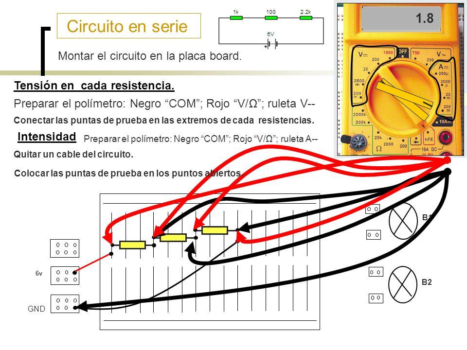 Circuito en serie 1.8 1.8 0.8 4 Montar el circuito en la placa board.