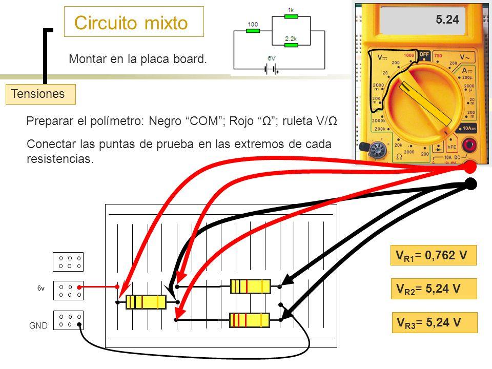 Circuito mixto .762 5.24 5.24 Montar en la placa board. Tensiones