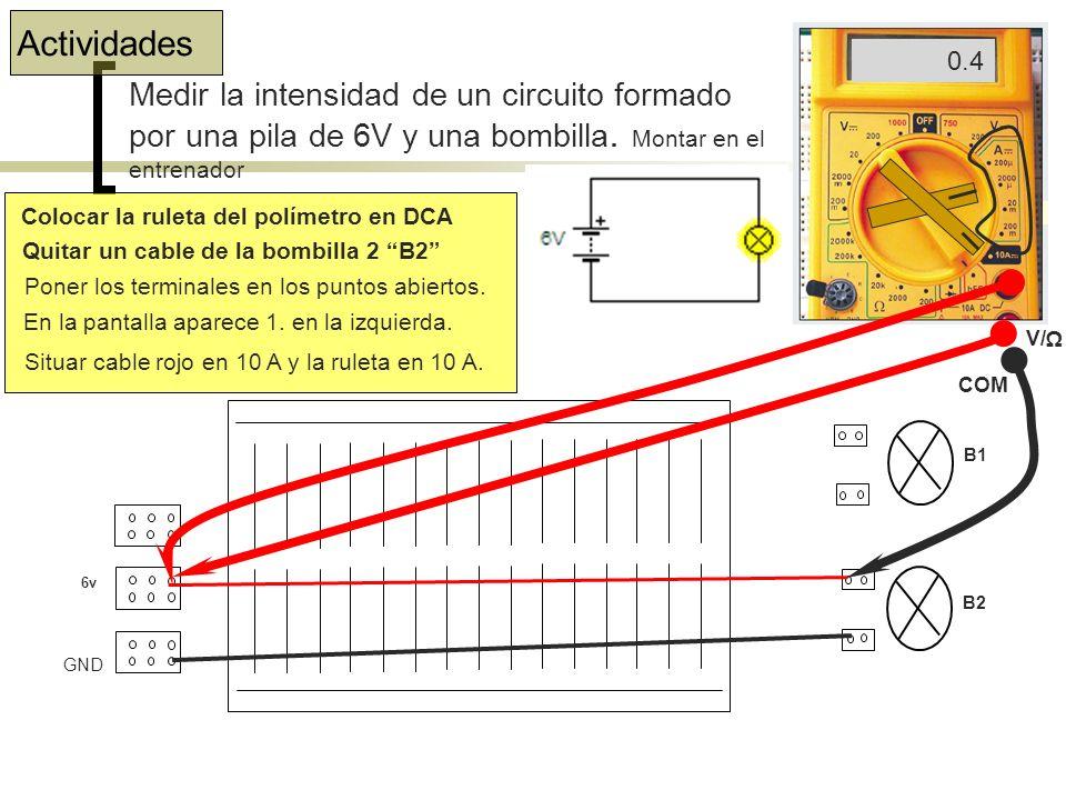 Actividades 0.4. 1. Medir la intensidad de un circuito formado por una pila de 6V y una bombilla. Montar en el entrenador.