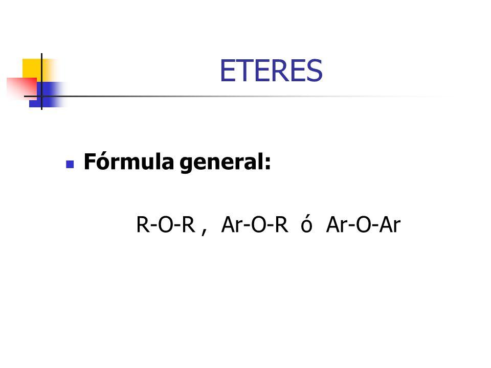 ETERES Fórmula general: R-O-R , Ar-O-R ó Ar-O-Ar