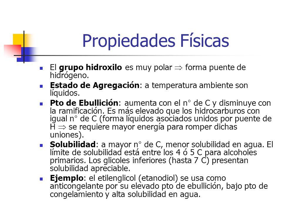 Propiedades Físicas El grupo hidroxilo es muy polar  forma puente de hidrógeno. Estado de Agregación: a temperatura ambiente son líquidos.