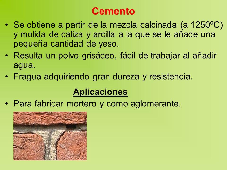 Cemento Se obtiene a partir de la mezcla calcinada (a 1250ºC) y molida de caliza y arcilla a la que se le añade una pequeña cantidad de yeso.