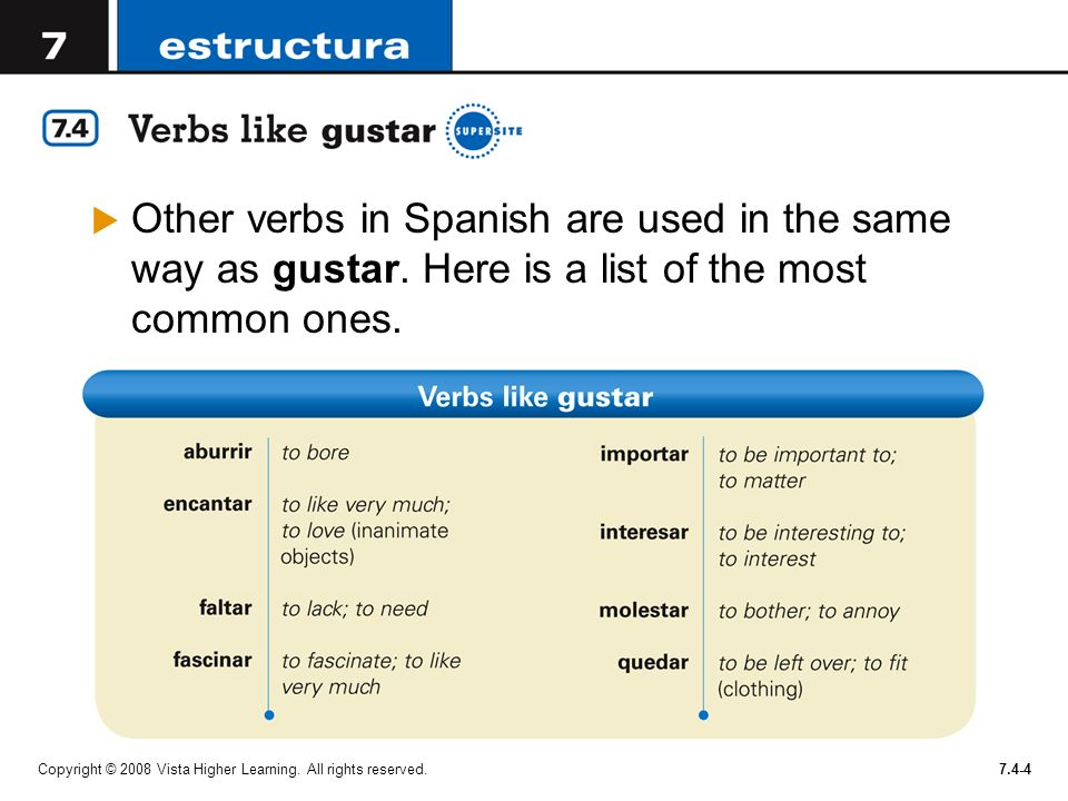 Other verbs in Spanish are used in the same way as gustar