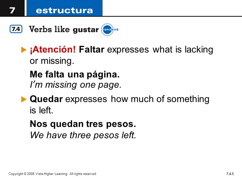 ¡Atención! Faltar expresses what is lacking or missing.