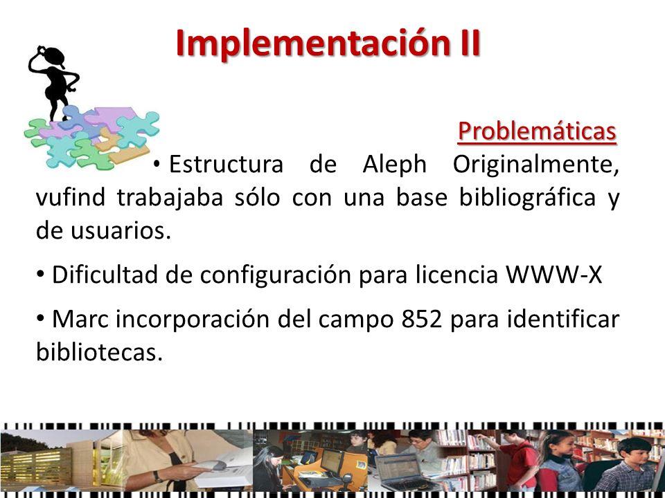 Implementación IIProblemáticas Estructura de Aleph Originalmente, vufind trabajaba sólo con una base bibliográfica y de usuarios.