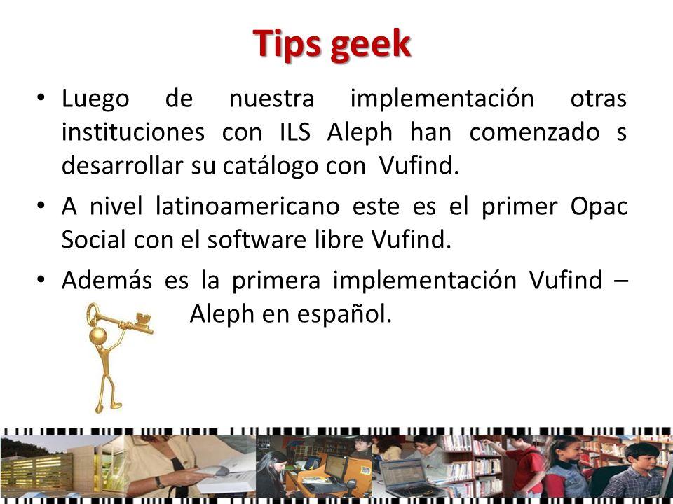 Tips geekLuego de nuestra implementación otras instituciones con ILS Aleph han comenzado s desarrollar su catálogo con Vufind.