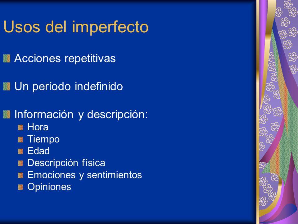 Usos del imperfecto Acciones repetitivas Un período indefinido