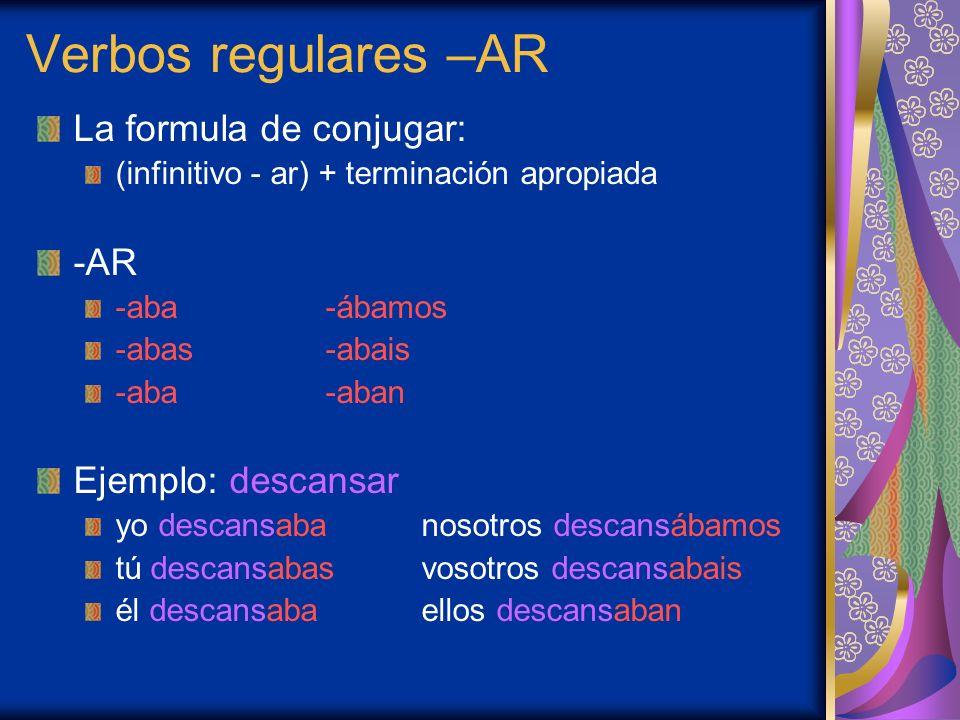 Verbos regulares –AR La formula de conjugar: -AR Ejemplo: descansar