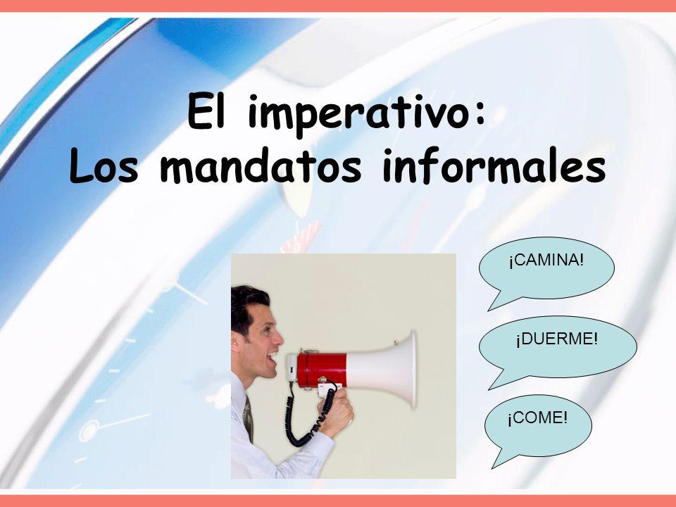 El imperativo: Los mandatos informales