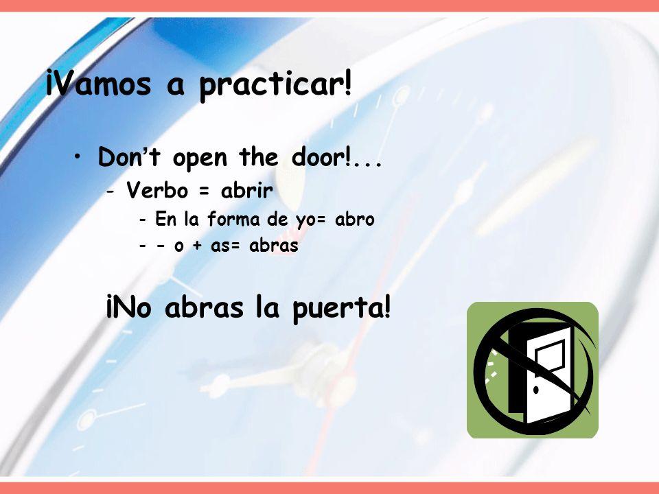 ¡Vamos a practicar! ¡No abras la puerta! Don't open the door!...