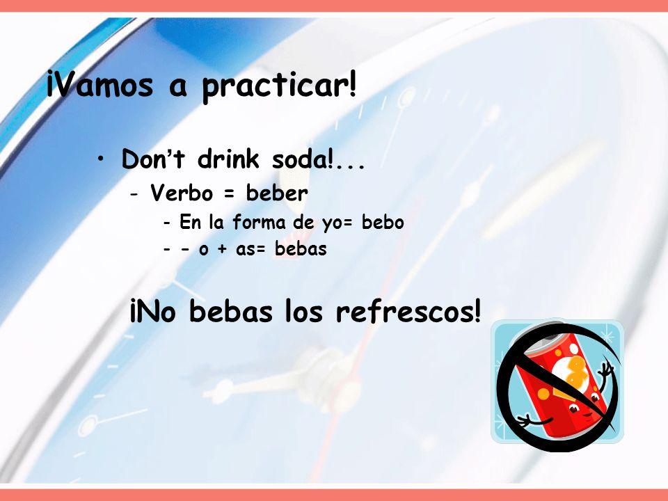 ¡Vamos a practicar! ¡No bebas los refrescos! Don't drink soda!...