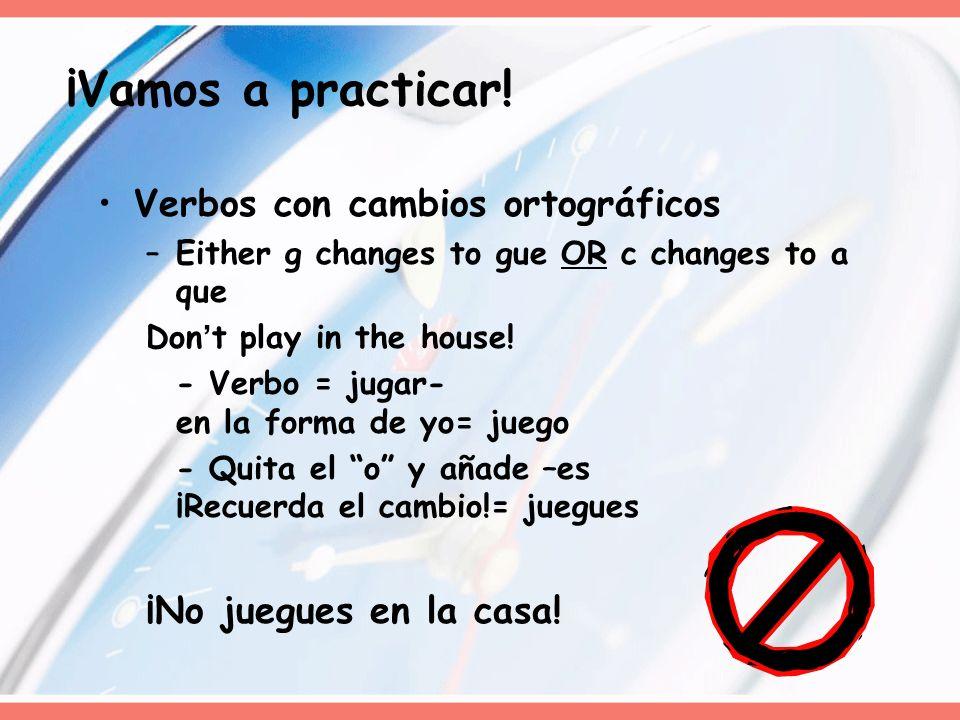 ¡Vamos a practicar! Verbos con cambios ortográficos