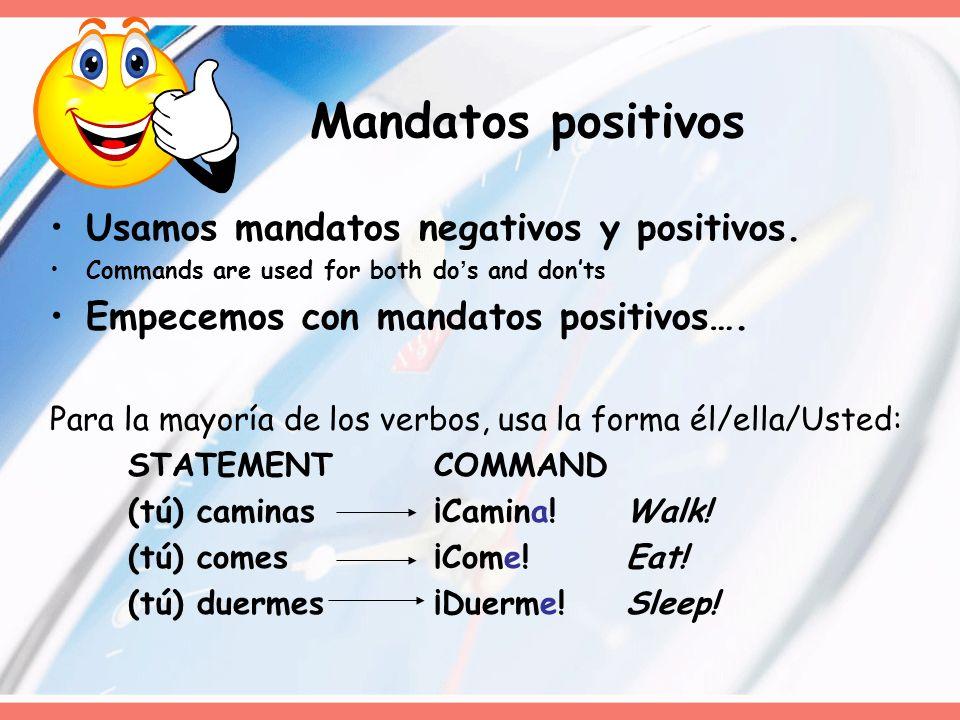 Mandatos positivos Usamos mandatos negativos y positivos.
