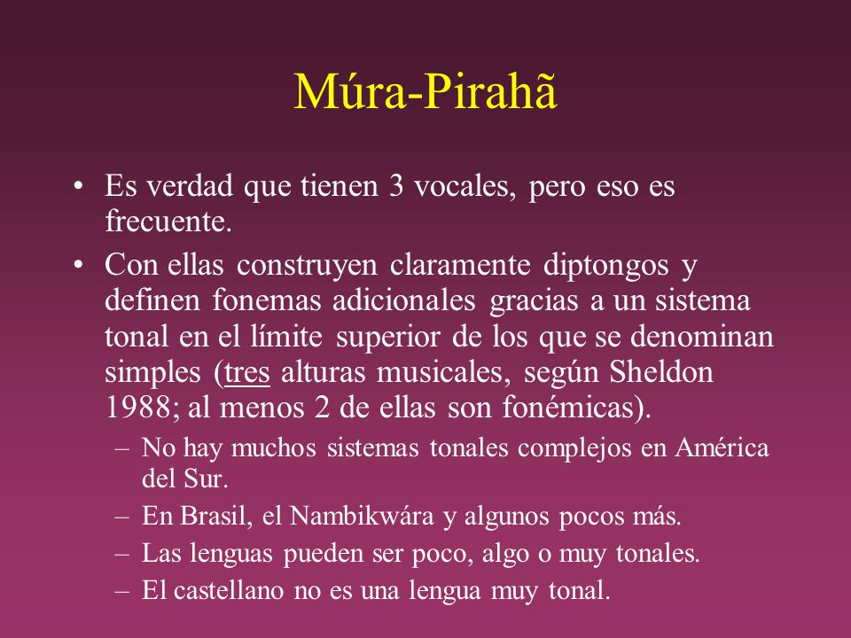 Múra-Pirahã Es verdad que tienen 3 vocales, pero eso es frecuente.