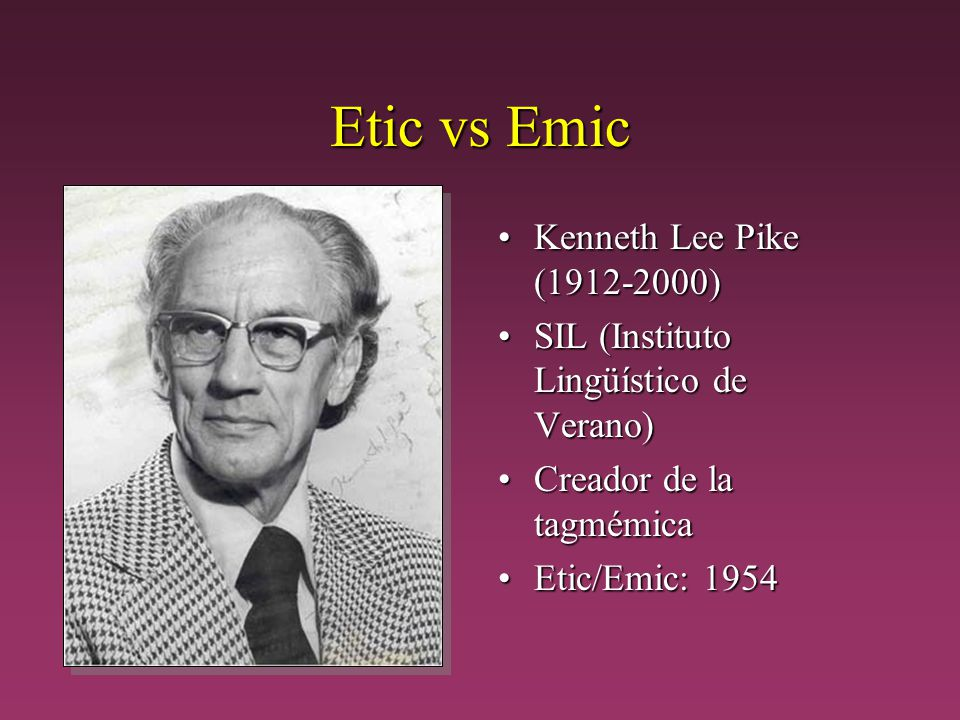 Etic vs Emic Kenneth Lee Pike (1912-2000)