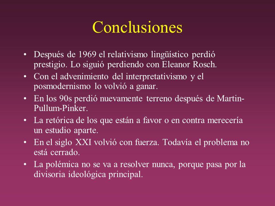 Conclusiones Después de 1969 el relativismo lingüístico perdió prestigio. Lo siguió perdiendo con Eleanor Rosch.