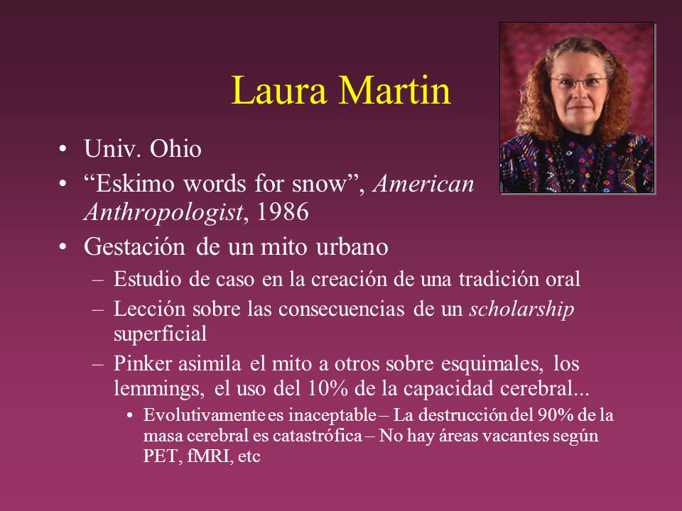 Laura Martin Univ. Ohio. Eskimo words for snow , American Anthropologist, 1986. Gestación de un mito urbano.