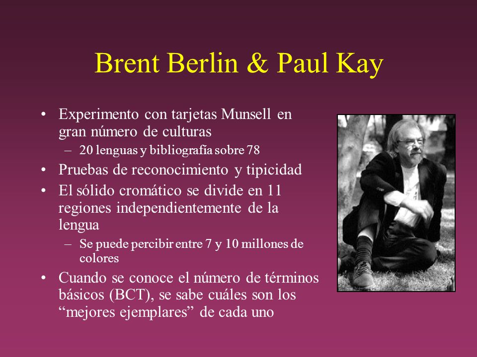 Brent Berlin & Paul Kay Experimento con tarjetas Munsell en gran número de culturas. 20 lenguas y bibliografía sobre 78.